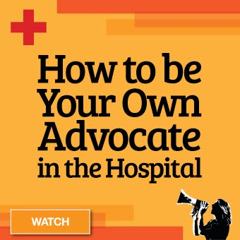 How to Be Your Own Advocate in the Hospital